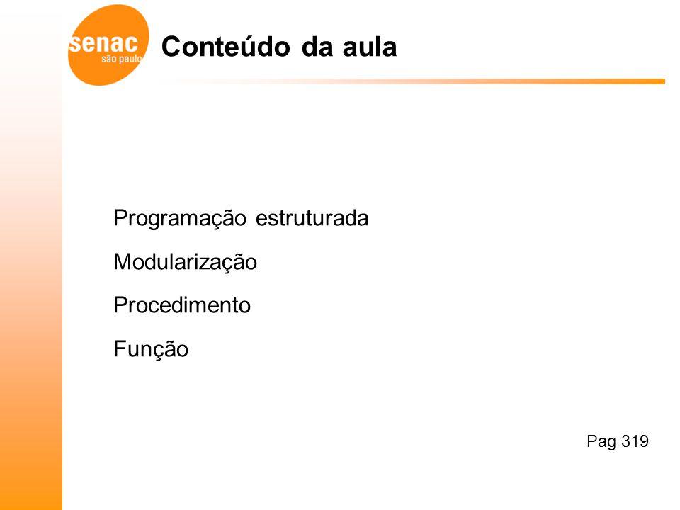 Programação estruturada Modularização Procedimento Função Pag 319