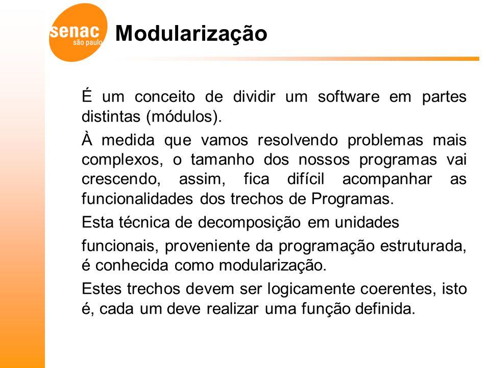 Modularização É um conceito de dividir um software em partes distintas (módulos).