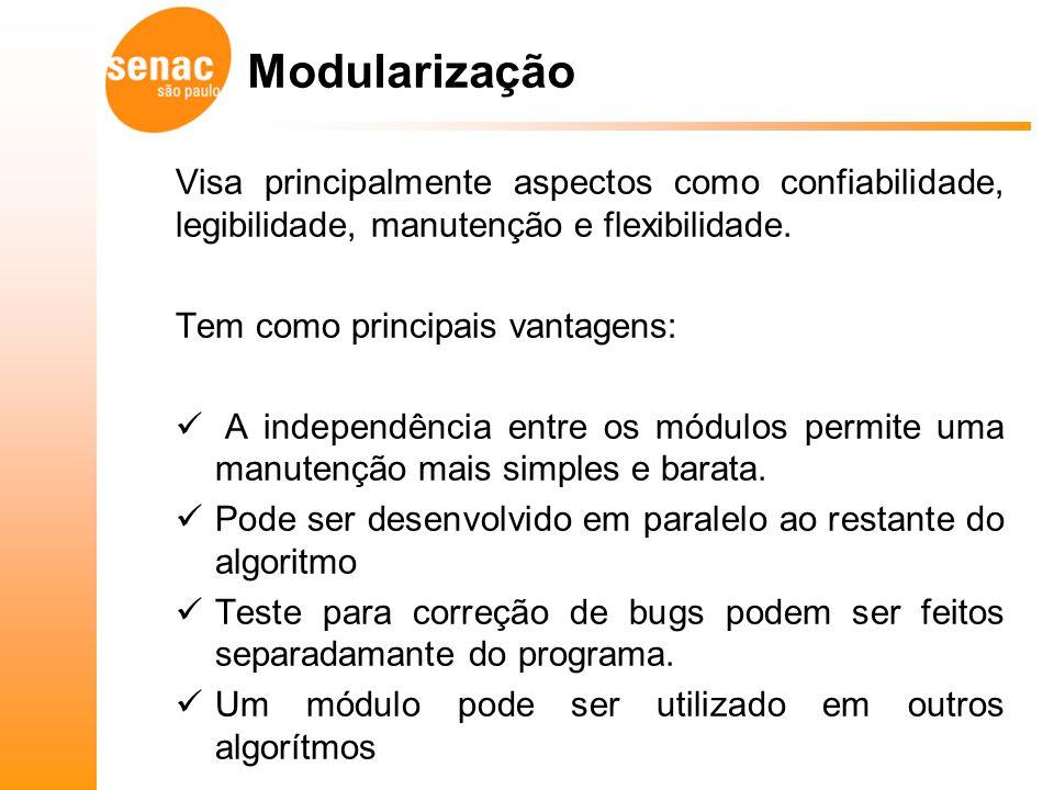 Modularização Visa principalmente aspectos como confiabilidade, legibilidade, manutenção e flexibilidade.