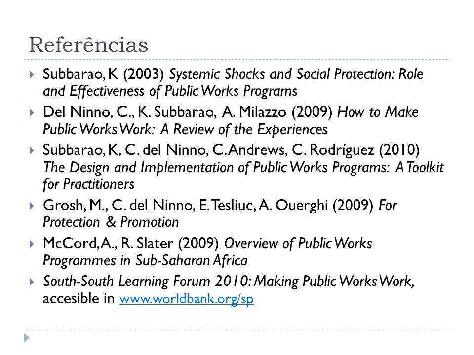 Referências Subbarao, K (2003) Systemic Shocks and Social Protection: Role and Effectiveness of Public Works Programs.