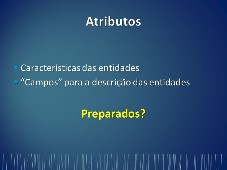Atributos Preparados Características das entidades