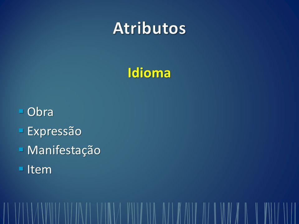Atributos Idioma Obra Expressão Manifestação Item