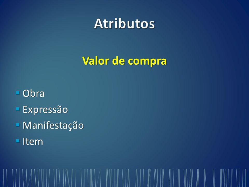 Atributos Valor de compra Obra Expressão Manifestação Item