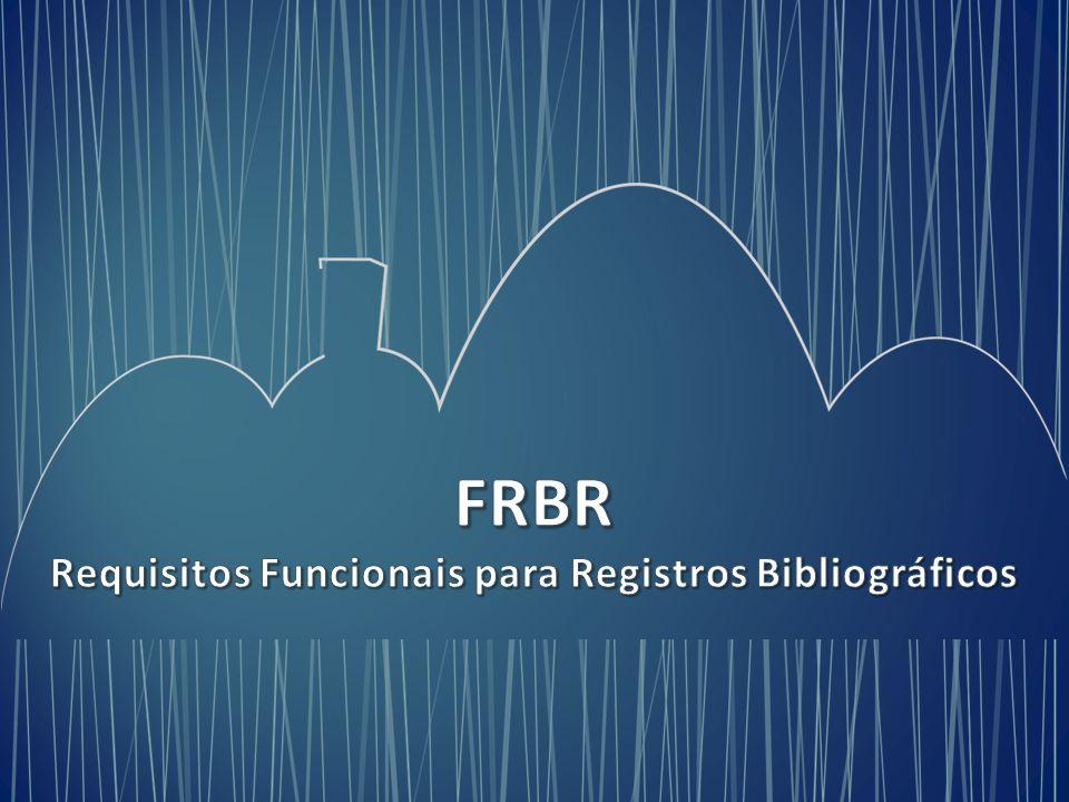FRBR Requisitos Funcionais para Registros Bibliográficos