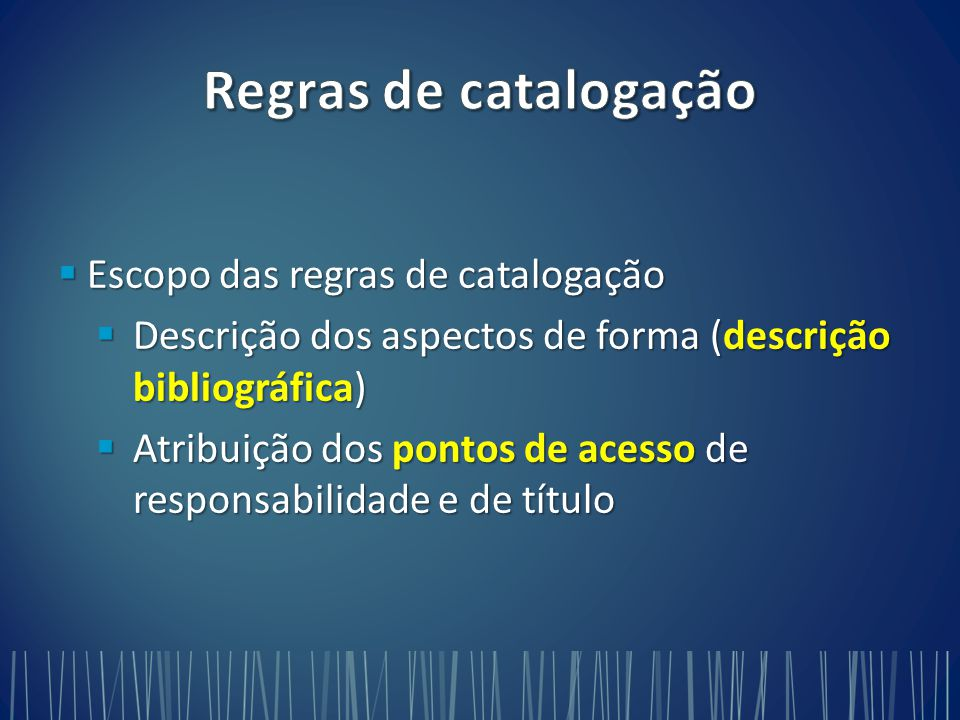 Regras de catalogação Escopo das regras de catalogação