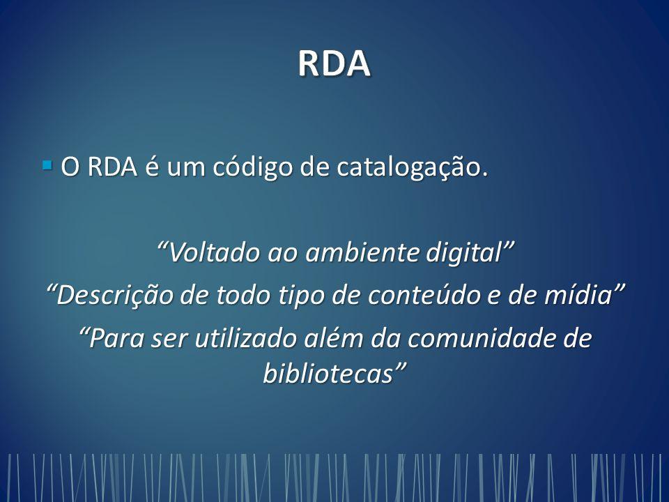 RDA O RDA é um código de catalogação. Voltado ao ambiente digital