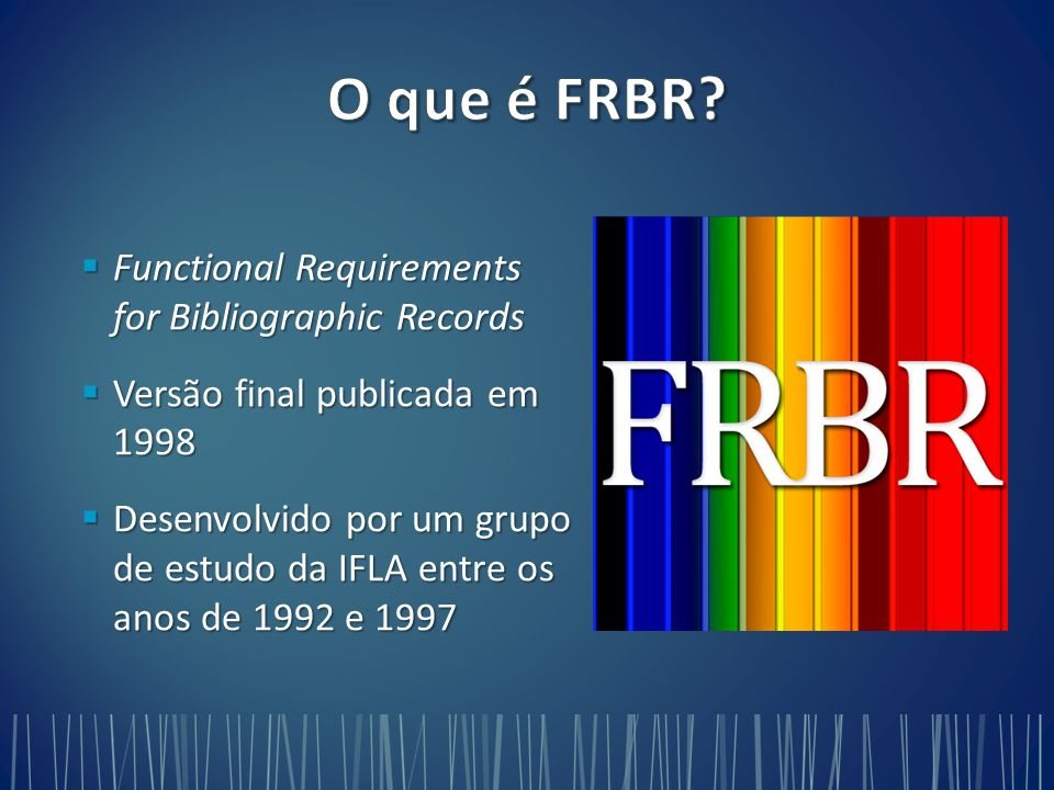 O que é FRBR Functional Requirements for Bibliographic Records