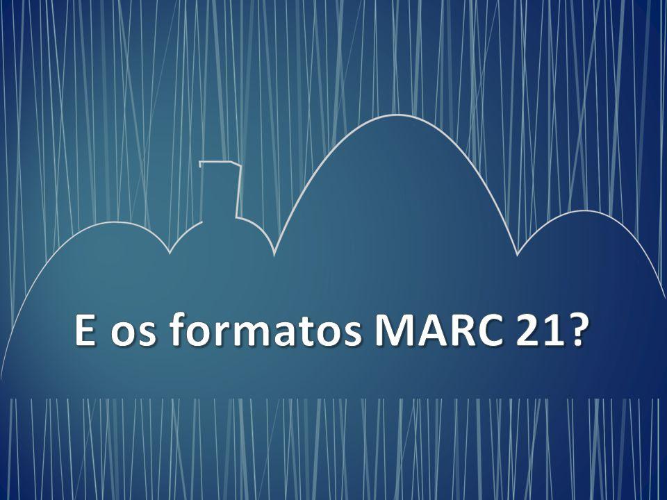 E os formatos MARC 21