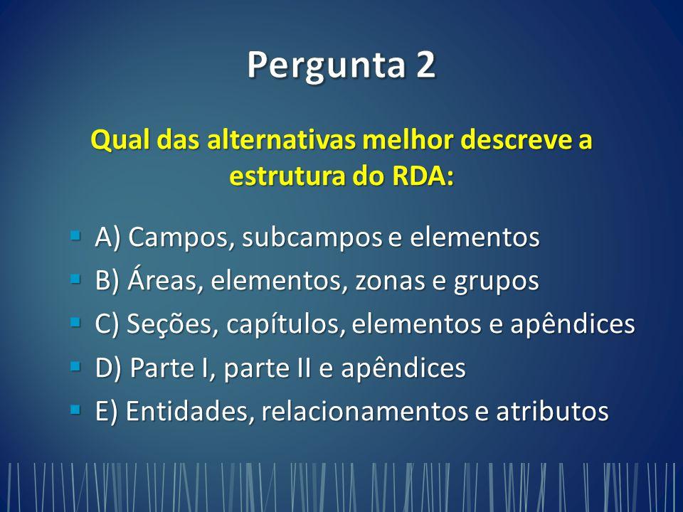 Qual das alternativas melhor descreve a estrutura do RDA:
