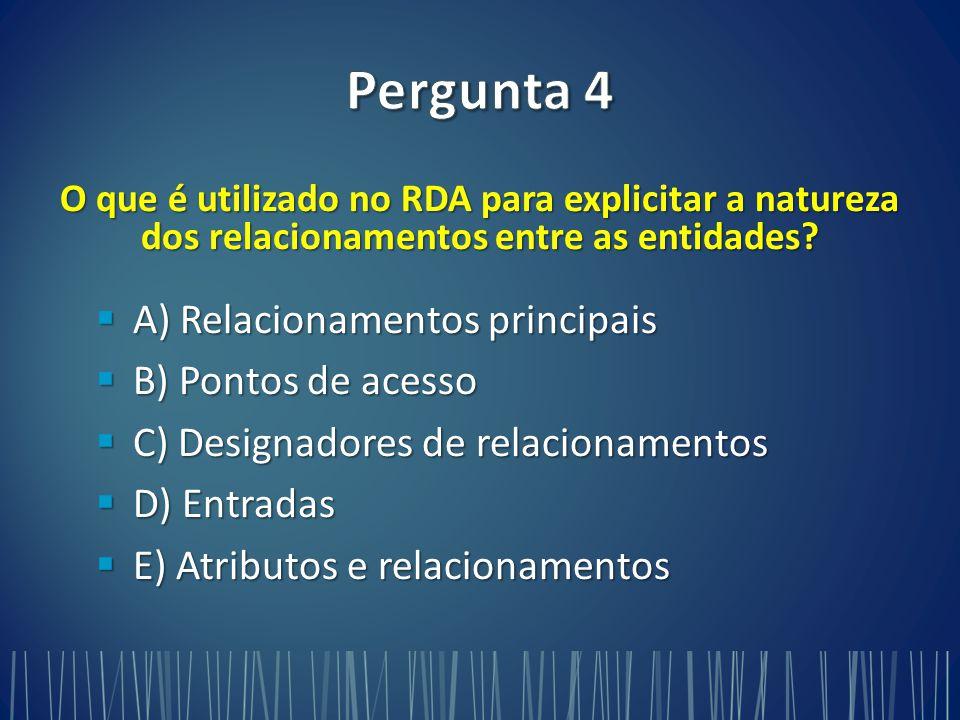 Pergunta 4 A) Relacionamentos principais B) Pontos de acesso