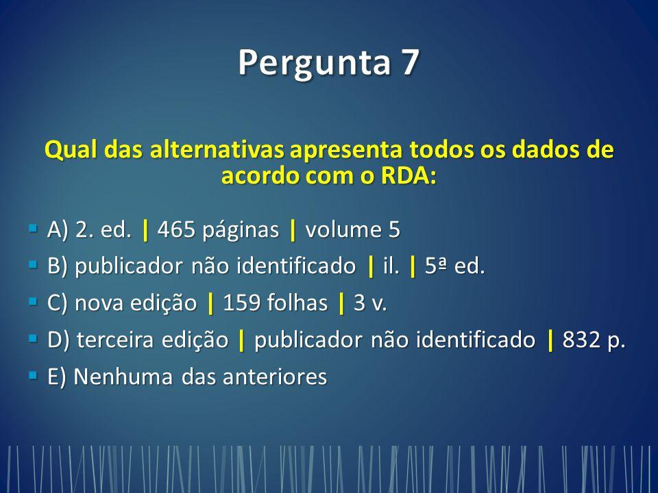 Qual das alternativas apresenta todos os dados de acordo com o RDA: