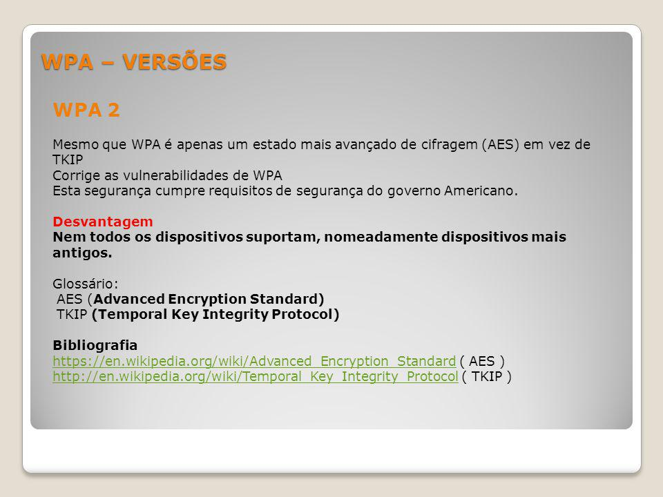 WPA – VERSÕES WPA 2. Mesmo que WPA é apenas um estado mais avançado de cifragem (AES) em vez de TKIP.