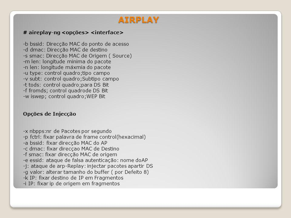 AIRPLAY # aireplay-ng <opções> <interface>