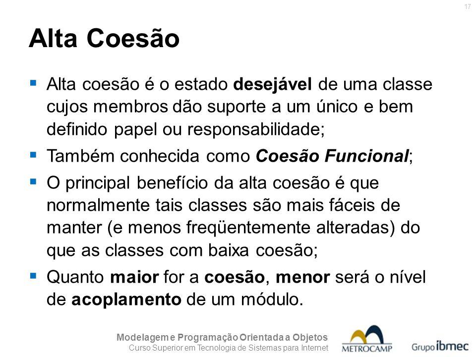 Alta Coesão Alta coesão é o estado desejável de uma classe cujos membros dão suporte a um único e bem definido papel ou responsabilidade;