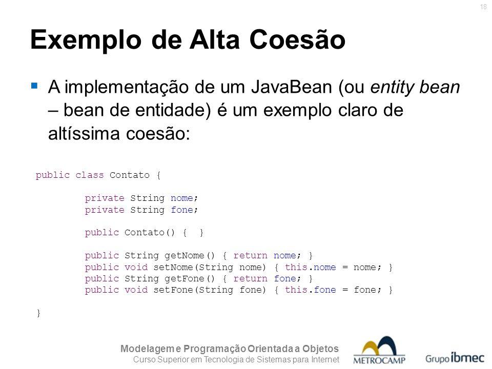 Exemplo de Alta Coesão A implementação de um JavaBean (ou entity bean – bean de entidade) é um exemplo claro de altíssima coesão: