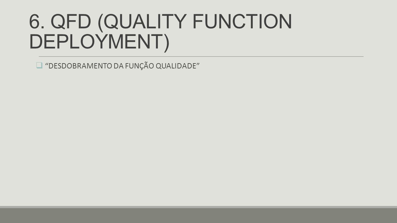 6. QFD (QUALITY FUNCTION DEPLOYMENT)