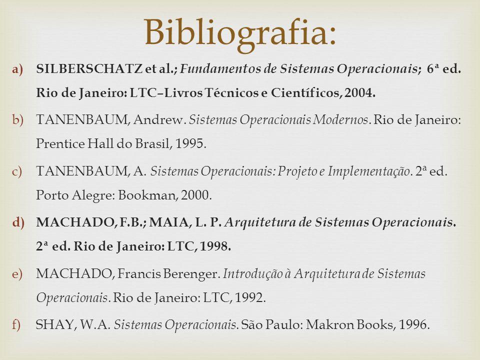 Bibliografia: SILBERSCHATZ et al.; Fundamentos de Sistemas Operacionais; 6ª ed. Rio de Janeiro: LTC–Livros Técnicos e Científicos, 2004.