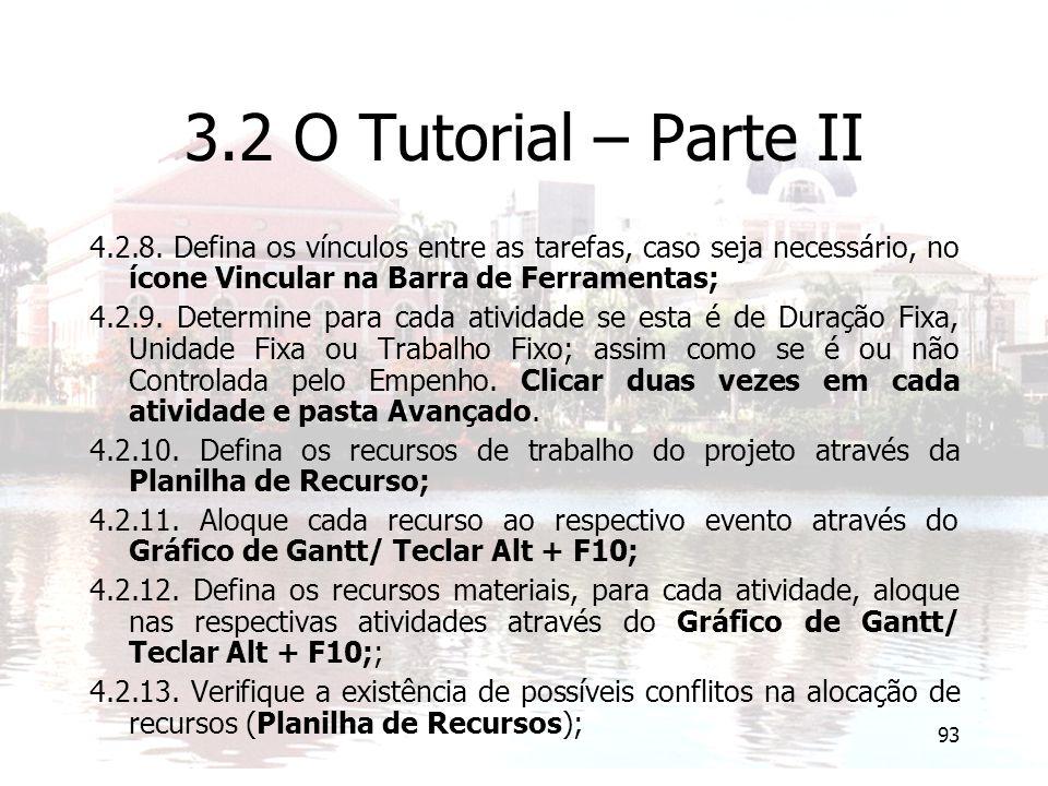 3.2 O Tutorial – Parte II 4.2.8. Defina os vínculos entre as tarefas, caso seja necessário, no ícone Vincular na Barra de Ferramentas;