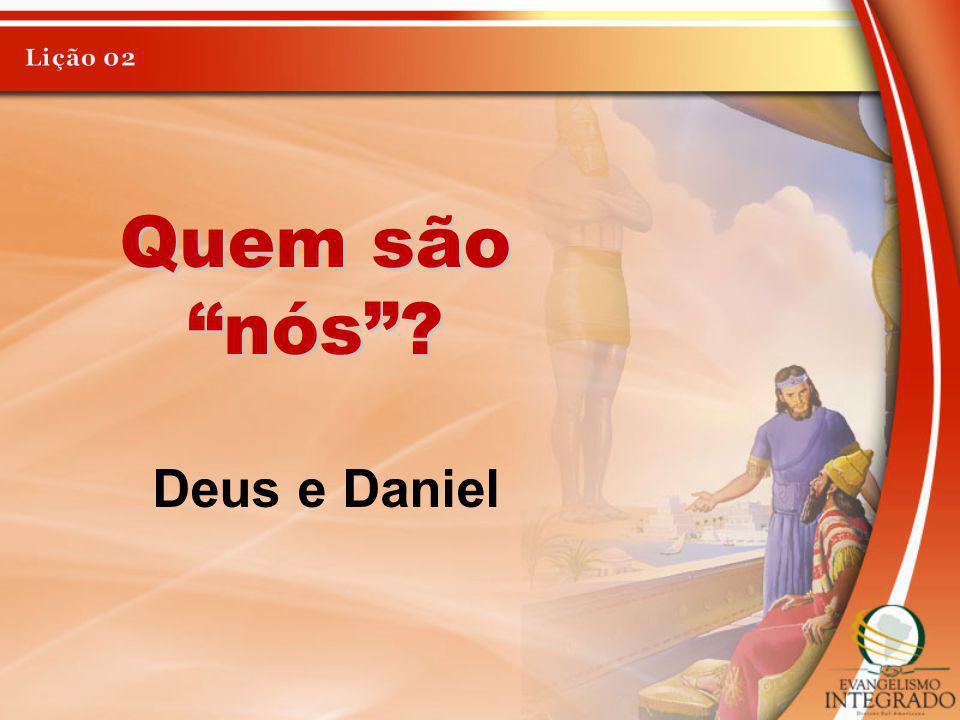 Lição 02 Quem são nós Deus e Daniel