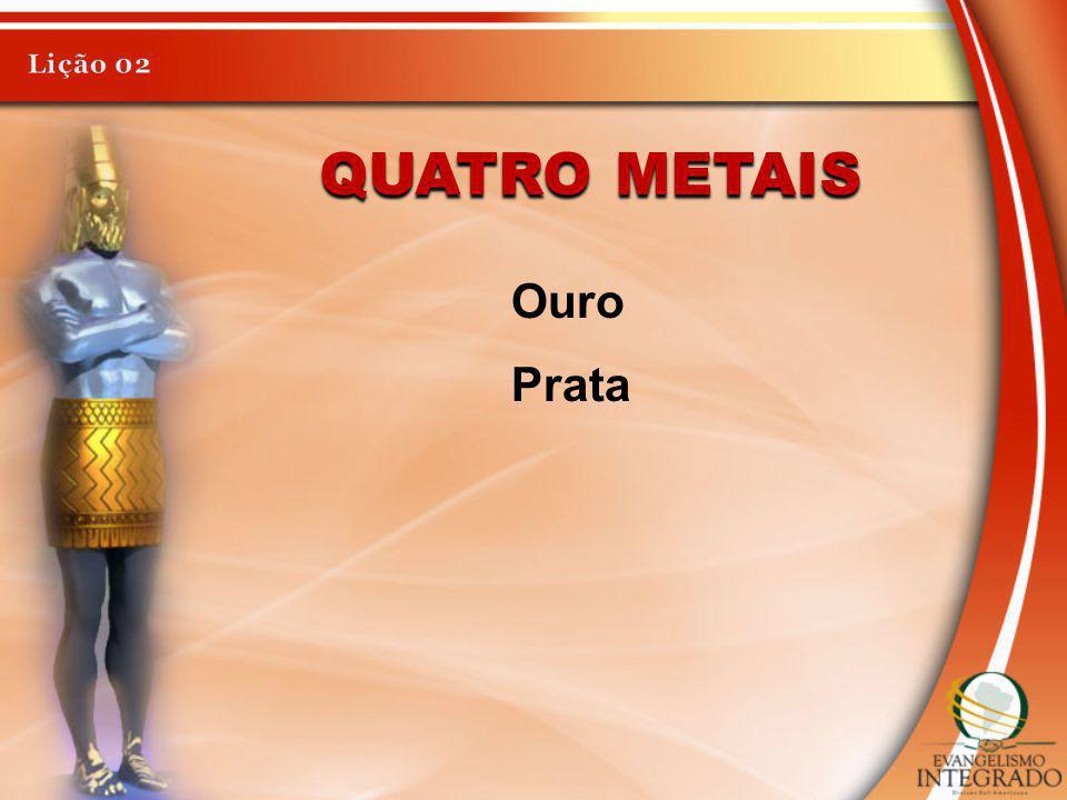 Lição 02 Quatro metais Ouro Prata