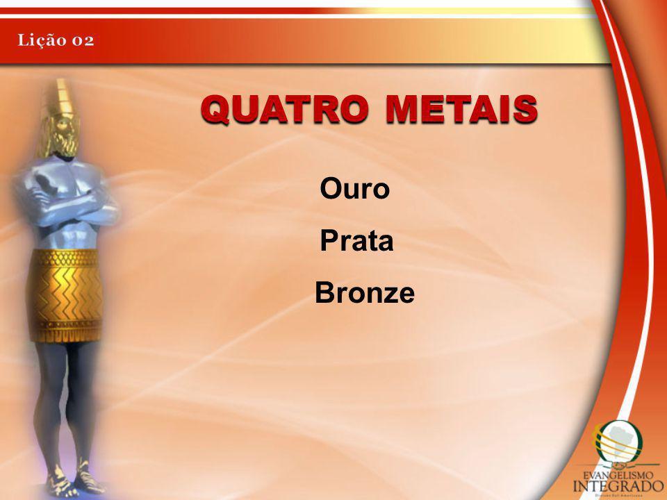 Lição 02 Quatro metais Ouro Prata Bronze