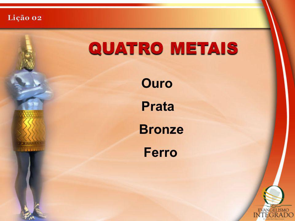 Lição 02 Quatro metais Ouro Prata Bronze Ferro
