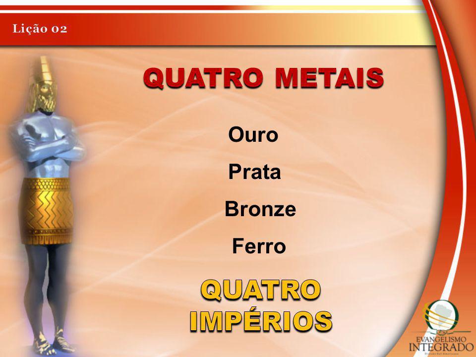 Lição 02 Quatro metais Ouro Prata Bronze Ferro Quatro Impérios