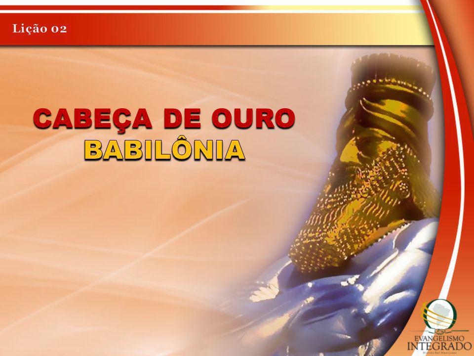 Lição 02 Cabeça de Ouro Babilônia