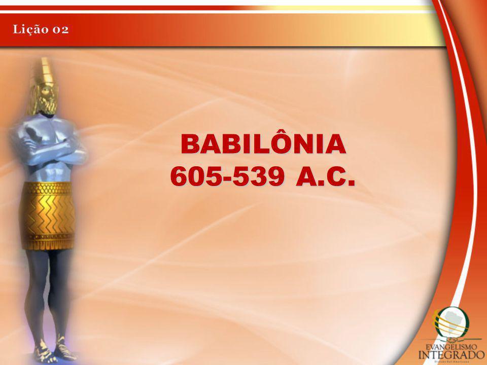 Lição 02 BABILÔNIA 605-539 A.C.