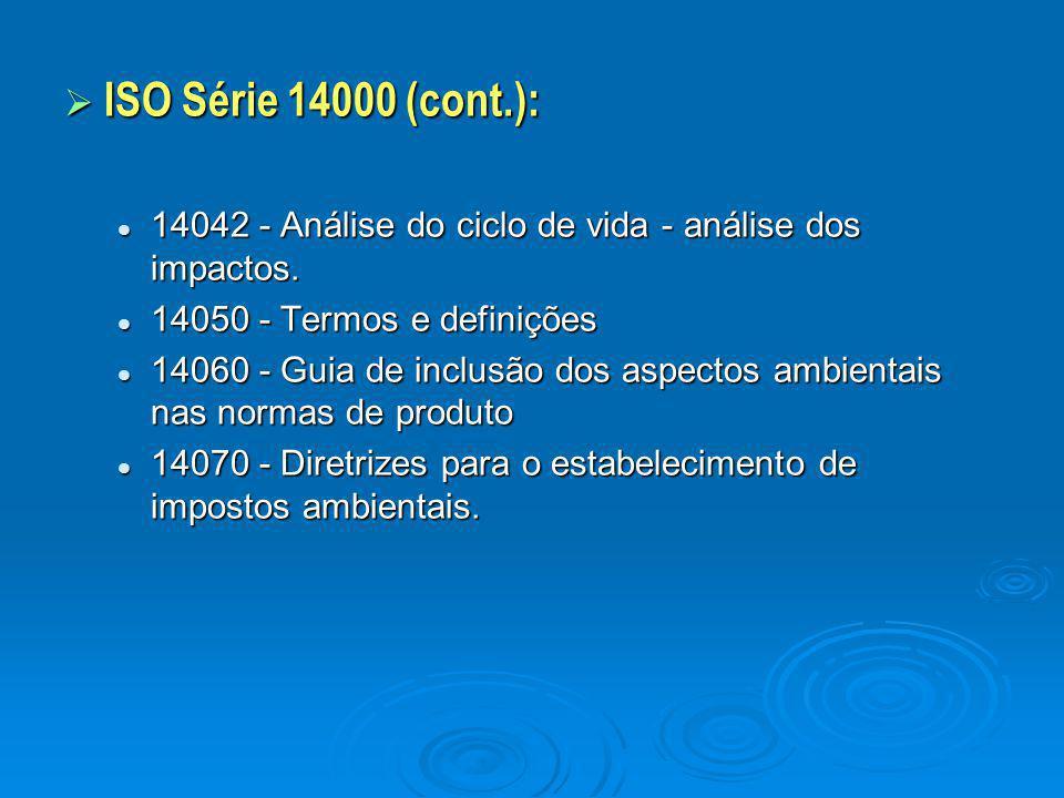 ISO Série 14000 (cont.): 14042 - Análise do ciclo de vida - análise dos impactos. 14050 - Termos e definições.