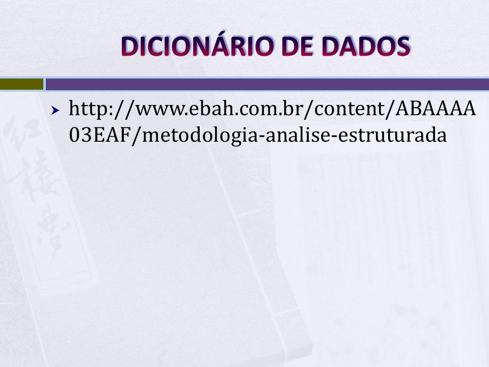 DICIONÁRIO DE DADOS http://www.ebah.com.br/content/ABAAAA03EAF/metodologia-analise-estruturada
