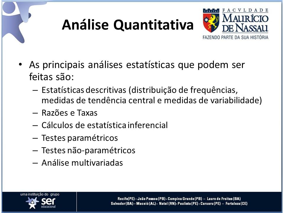 Análise Quantitativa As principais análises estatísticas que podem ser feitas são: