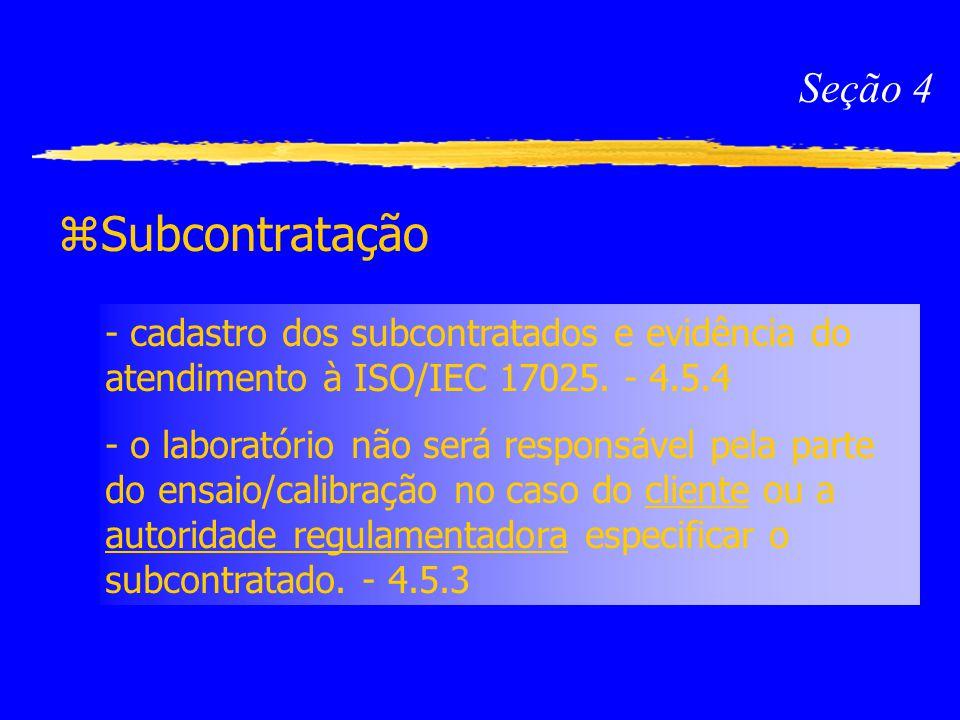 Seção 4 Subcontratação. - cadastro dos subcontratados e evidência do atendimento à ISO/IEC 17025. - 4.5.4.