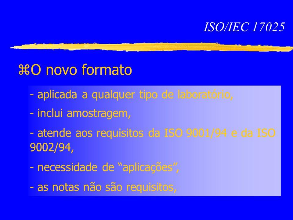 ISO/IEC 17025 O novo formato. - aplicada a qualquer tipo de laboratório, - inclui amostragem,