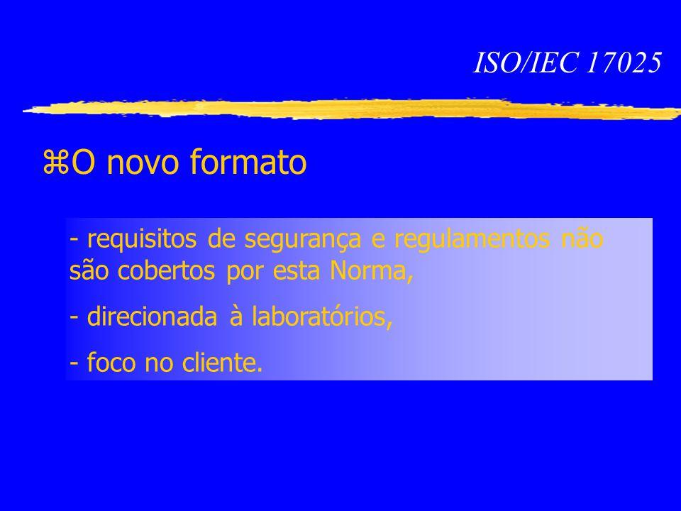 ISO/IEC 17025 O novo formato. - requisitos de segurança e regulamentos não são cobertos por esta Norma,