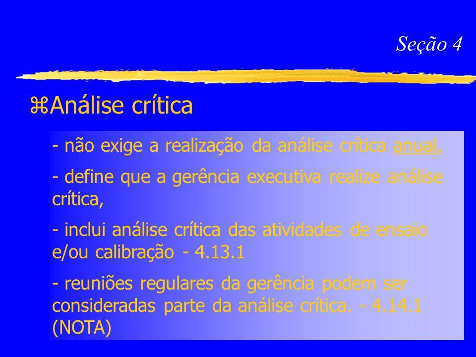 Seção 4 Análise crítica. - não exige a realização da análise crítica anual, - define que a gerência executiva realize análise crítica,