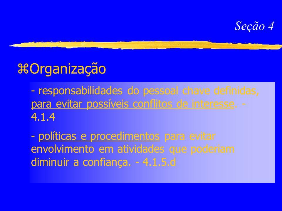 Seção 4 Organização. - responsabilidades do pessoal chave definidas, para evitar possíveis conflitos de interesse. - 4.1.4.