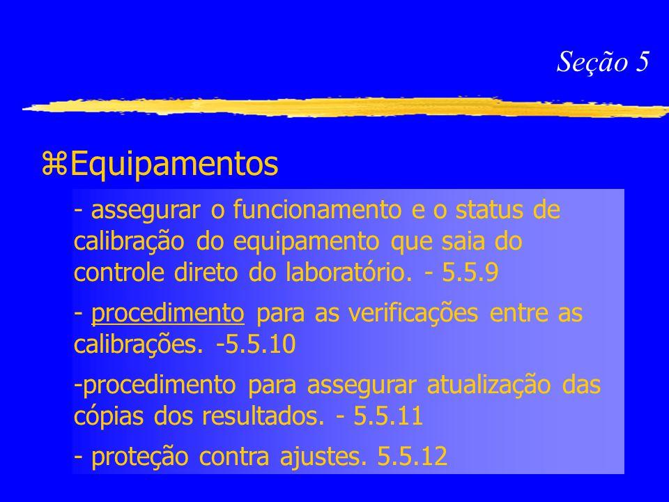Seção 5 Equipamentos. - assegurar o funcionamento e o status de calibração do equipamento que saia do controle direto do laboratório. - 5.5.9.