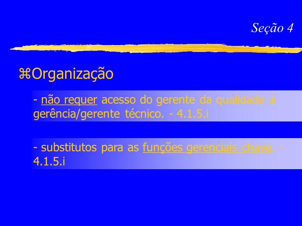 Seção 4 Organização. - não requer acesso do gerente da qualidade à gerência/gerente técnico. - 4.1.5.i.
