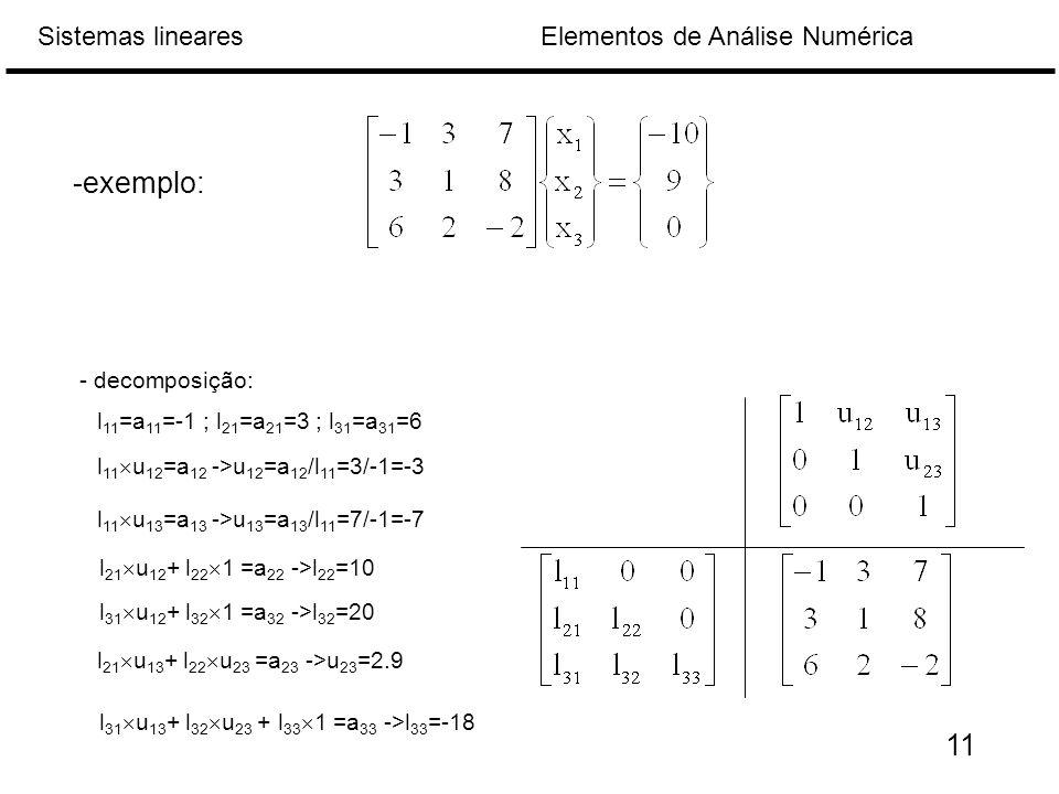 -exemplo: 11 - decomposição: l11=a11=-1 ; l21=a21=3 ; l31=a31=6