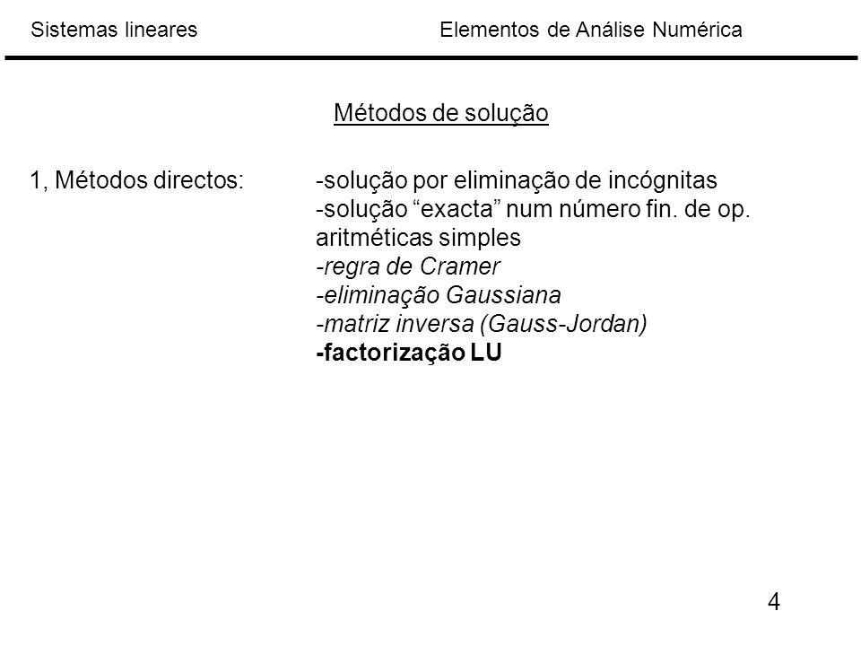 Métodos de solução 1, Métodos directos: -solução por eliminação de incógnitas. -solução exacta num número fin. de op. aritméticas simples.