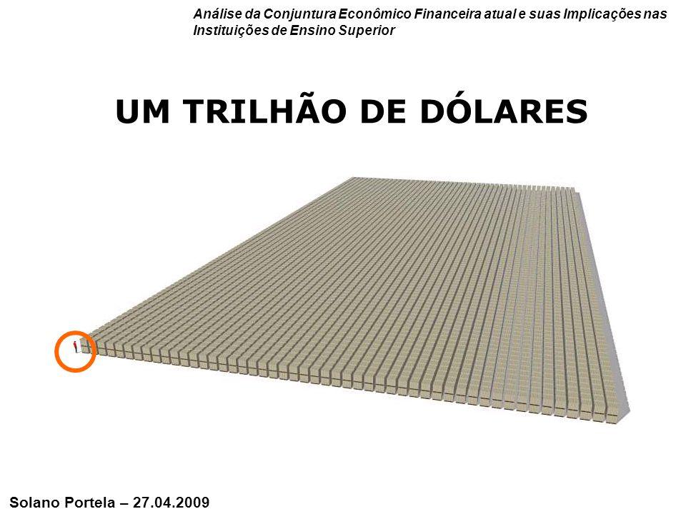 UM TRILHÃO DE DÓLARES Solano Portela – 27.04.2009