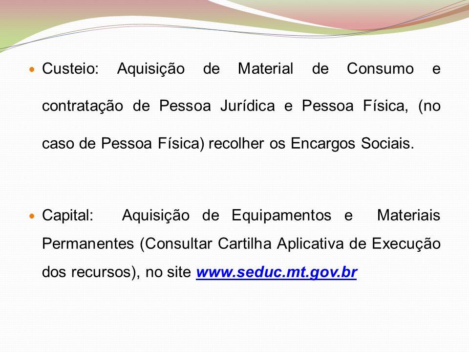 Custeio: Aquisição de Material de Consumo e contratação de Pessoa Jurídica e Pessoa Física, (no caso de Pessoa Física) recolher os Encargos Sociais.