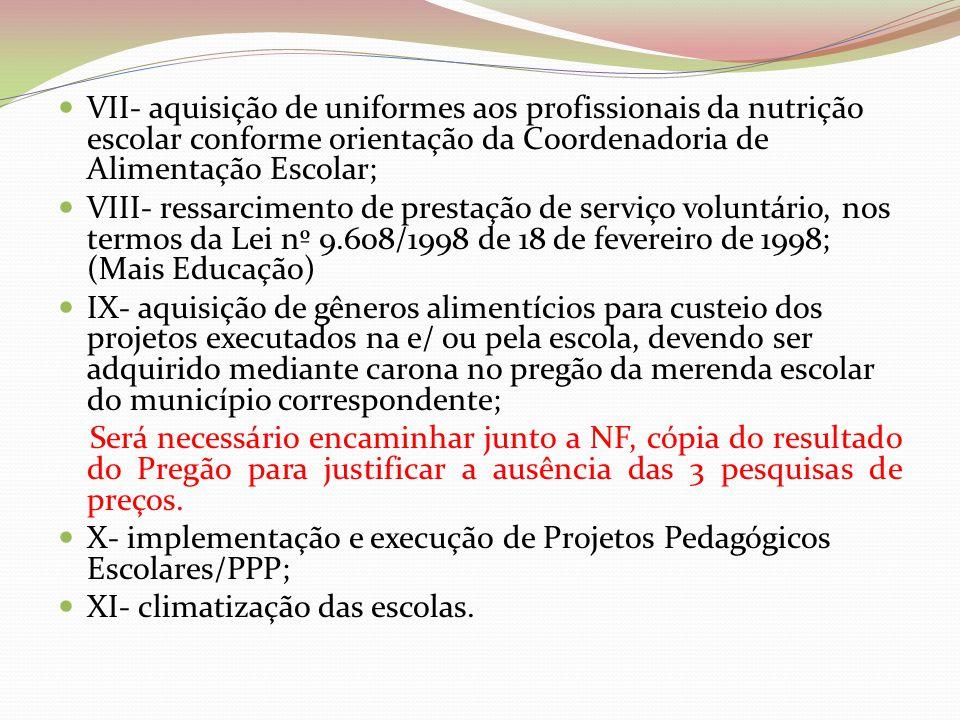 VII- aquisição de uniformes aos profissionais da nutrição escolar conforme orientação da Coordenadoria de Alimentação Escolar;
