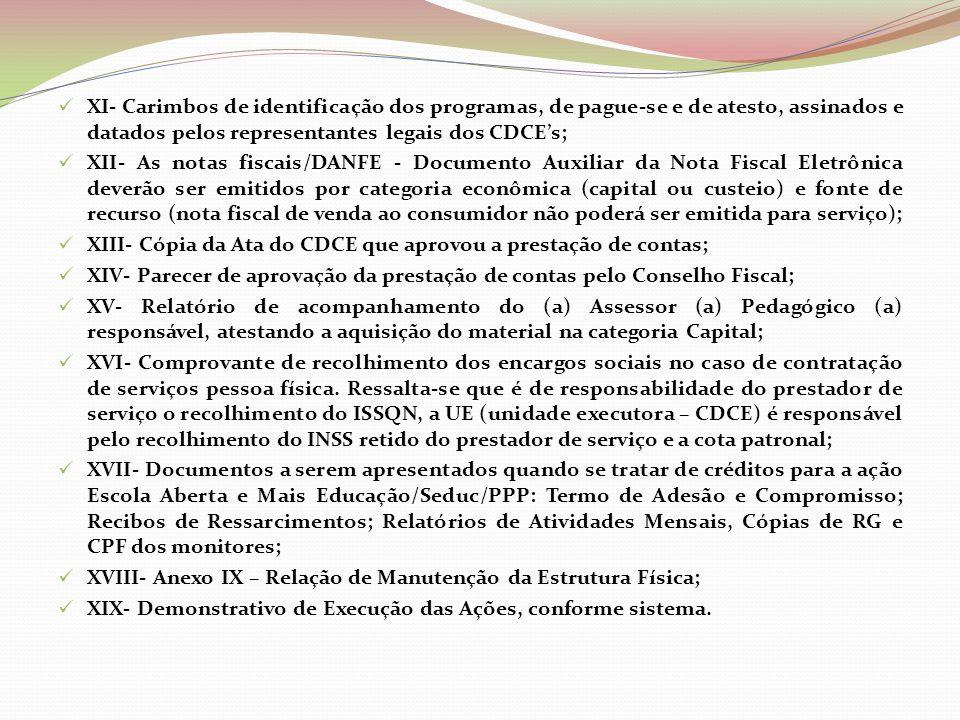 XI- Carimbos de identificação dos programas, de pague-se e de atesto, assinados e datados pelos representantes legais dos CDCE's;