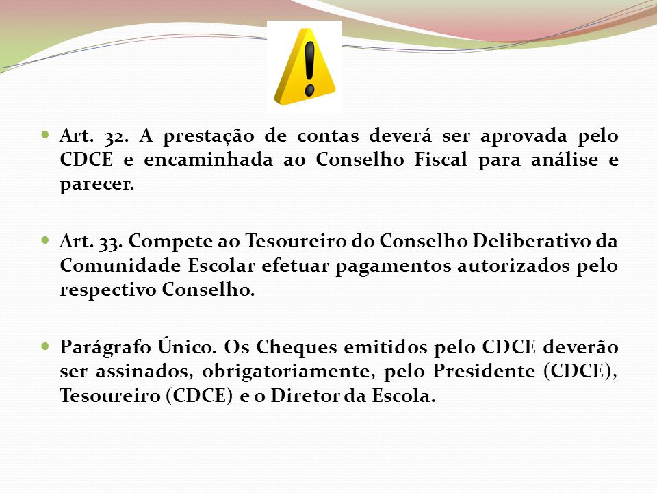 Art. 32. A prestação de contas deverá ser aprovada pelo CDCE e encaminhada ao Conselho Fiscal para análise e parecer.