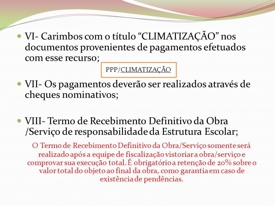 VI- Carimbos com o título CLIMATIZAÇÃO nos documentos provenientes de pagamentos efetuados com esse recurso;