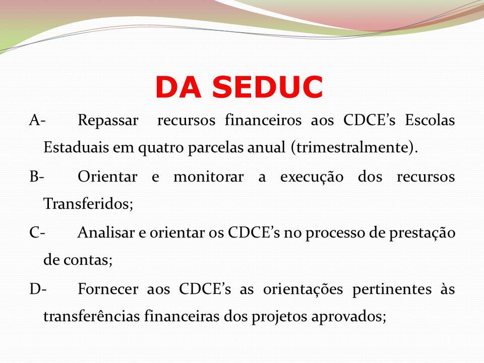 DA SEDUC A- Repassar recursos financeiros aos CDCE's Escolas Estaduais em quatro parcelas anual (trimestralmente).