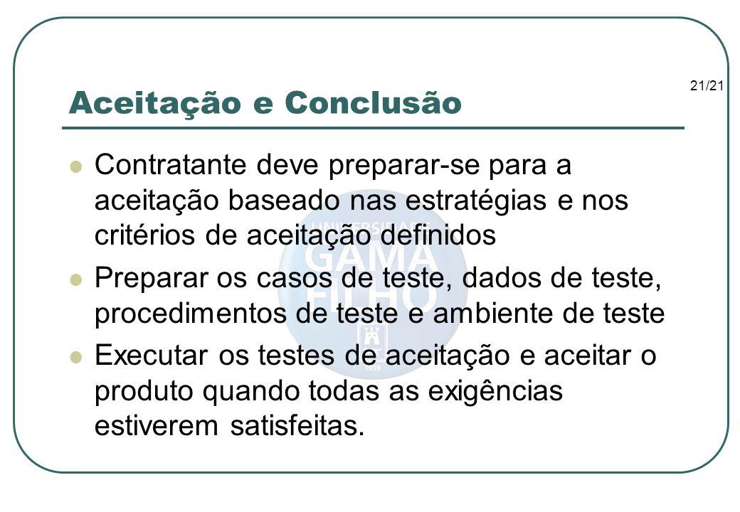Aceitação e Conclusão Contratante deve preparar-se para a aceitação baseado nas estratégias e nos critérios de aceitação definidos.