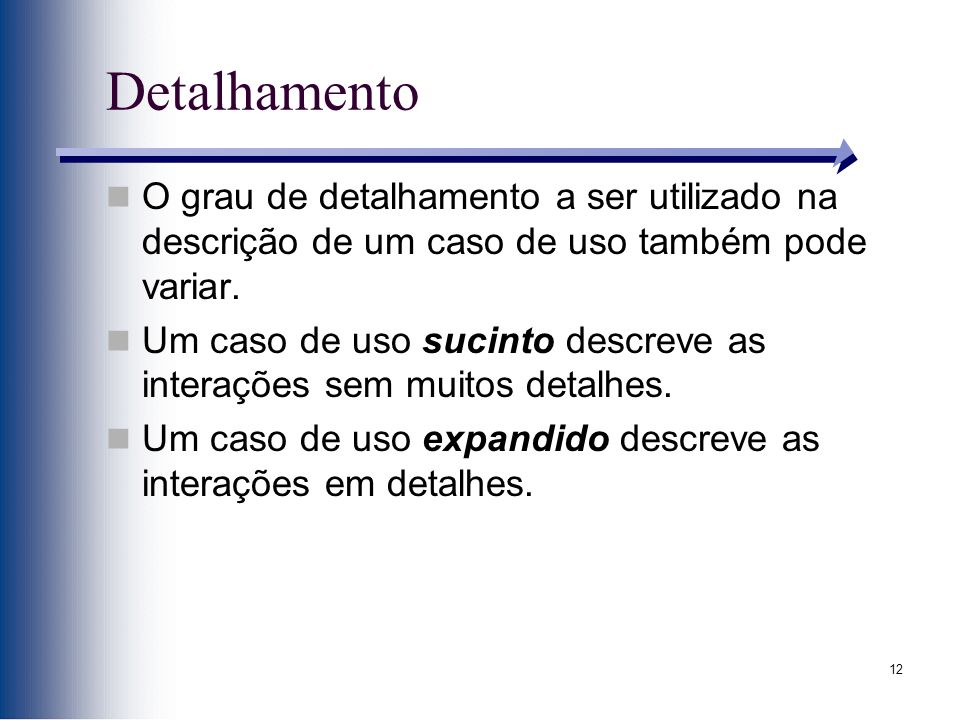 Detalhamento O grau de detalhamento a ser utilizado na descrição de um caso de uso também pode variar.